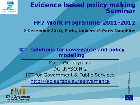 Evidence based policy making Seminar FP7 Work Programme 2011-2012 2 December 2010, Paris, Université Paris Dauphine Maria Geronymaki DG INFSO.H.2 ICT for.