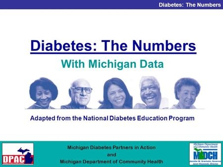 Diabetes: The Numbers Michigan Diabetes Partners in Action and Michigan Department of Community Health Diabetes: The Numbers Adapted from the National.