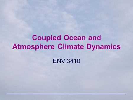 Coupled Ocean and Atmosphere Climate Dynamics ENVI3410.