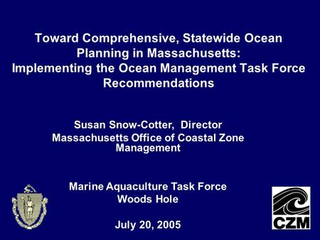Toward Comprehensive, Statewide Ocean Planning in Massachusetts: Implementing the Ocean Management Task Force Recommendations Susan Snow-Cotter, Director.