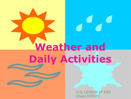 Weather and Daily Activities CLIL LESSON 1º ESO Grupo DONOS.