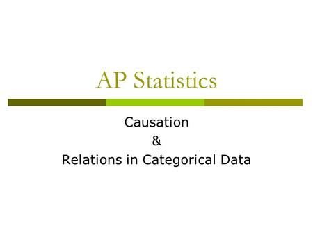 AP Statistics Causation & Relations in Categorical Data.