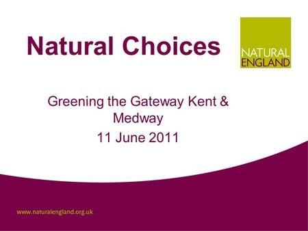 Natural Choices Greening the Gateway Kent & Medway 11 June 2011.