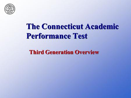 The Connecticut Academic Performance Test Third Generation Overview.