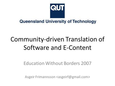 Community-driven Translation of Software and E-Content Education Without Borders 2007 Asgeir Frimannsson.