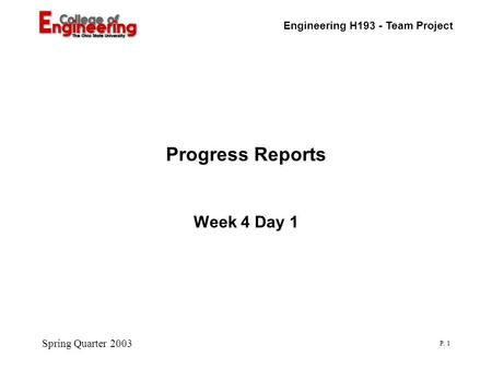 Engineering H193 - Team Project Spring Quarter 2003 P. 1 Progress Reports Week 4 Day 1.