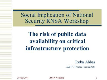29 May 2006RNSA Workshop 1 Social Implication of National Security RNSA Workshop The risk of public data availability on critical infrastructure protection.
