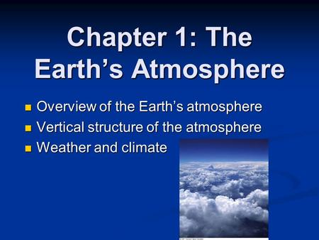 Chapter 1: The Earth's Atmosphere Overview of the Earth's atmosphere Overview of the Earth's atmosphere Vertical structure of the atmosphere Vertical structure.