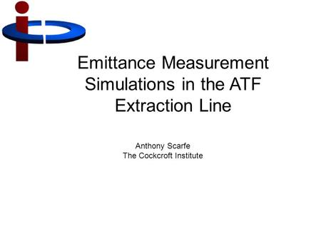 Emittance Measurement Simulations in the ATF Extraction Line Anthony Scarfe The Cockcroft Institute.