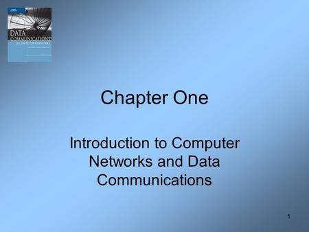 1 Chapter One Introduction to Computer Networks and Data Communications.