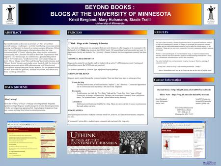 Printed by www.postersession.com BEYOND BOOKS : BLOGS AT THE UNIVERSITY OF MINNESOTA Kristi Bergland, Mary Huismann, Stacie Traill University of Minnesota.