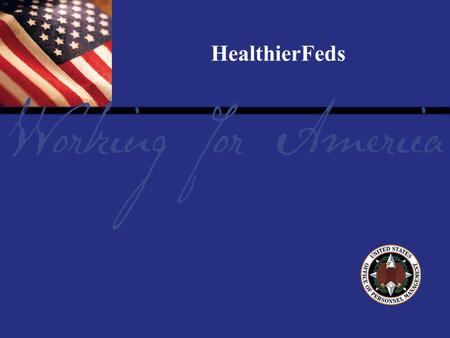 "Report Tile HealthierFeds. A Message From the President ""…we've already discovered what works. And what works is to encourage people to exercise on a."