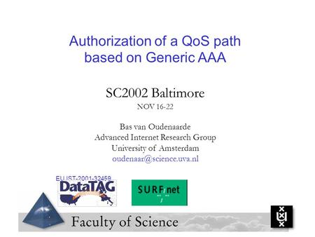 Authorization of a QoS path based on Generic AAA SC2002 Baltimore NOV 16-22 Bas van Oudenaarde Advanced Internet Research Group University of Amsterdam.