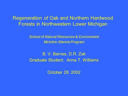 Regeneration of Oak and Northern Hardwood Forests in Northwestern Lower Michigan School of Natural Resources & Environment McIntire-Stennis Program B.