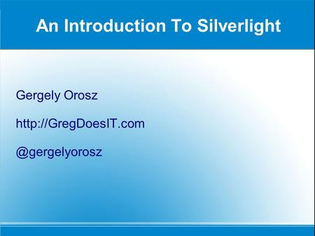 An Introduction To Silverlight Gergely Orosz