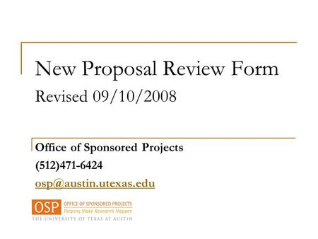 New Proposal Review Form Revised 09/10/2008 Office of Sponsored Projects (512)471-6424