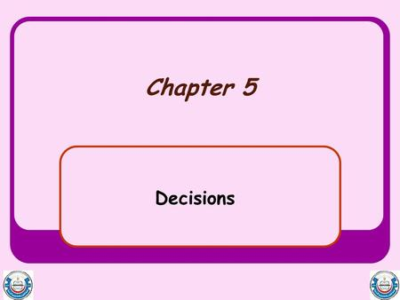 Chapter 5 Decisions. Outline and Objectives Relational and Logical Operators If Blocks Select Case Blocks.