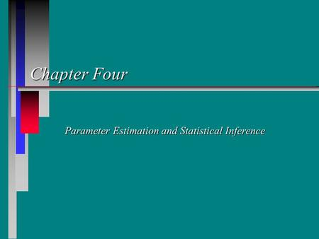 Chapter Four Parameter Estimation and Statistical Inference.