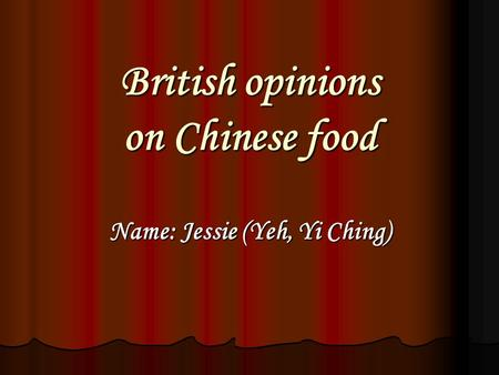 British opinions on Chinese food Name: Jessie (Yeh, Yi Ching)