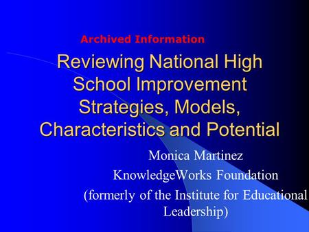 Reviewing National High School Improvement Strategies, Models, Characteristics and Potential Monica Martinez KnowledgeWorks Foundation (formerly of the.