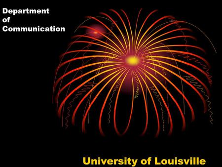 Department of Communication University of Louisville.