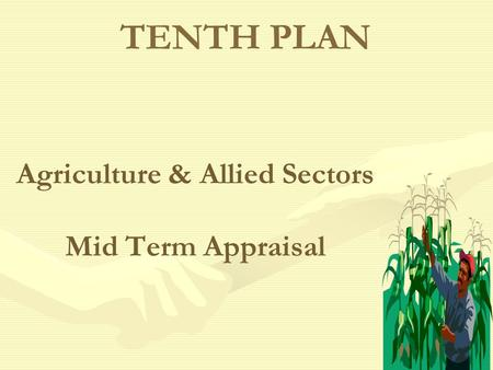 Agriculture & Allied Sectors Mid Term Appraisal TENTH PLAN.
