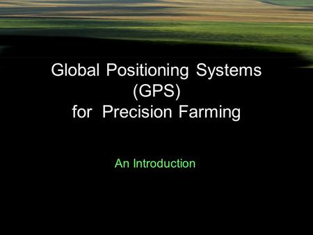 Global Positioning Systems (GPS) for Precision Farming