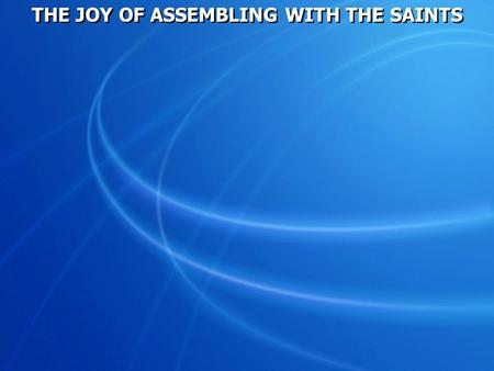 THE JOY OF ASSEMBLING WITH THE SAINTS