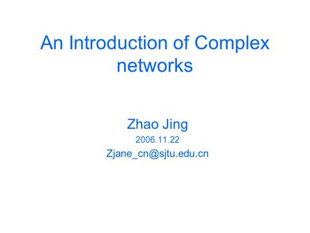 An Introduction of Complex networks Zhao Jing 2006.11.22