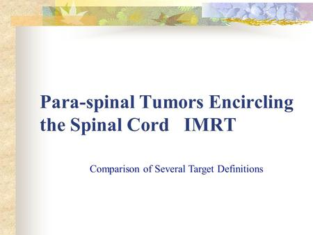 Para-spinal Tumors Encircling the Spinal Cord IMRT Comparison of Several Target Definitions.