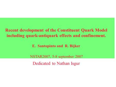 Recent development of the Constituent Quark Model including quark-antiquark effects and confinement. E. Santopinto and R. Bijker Dedicated to Nathan Isgur.