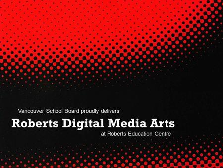 Roberts Digital Media Arts Vancouver School Board proudly delivers at Roberts Education Centre.