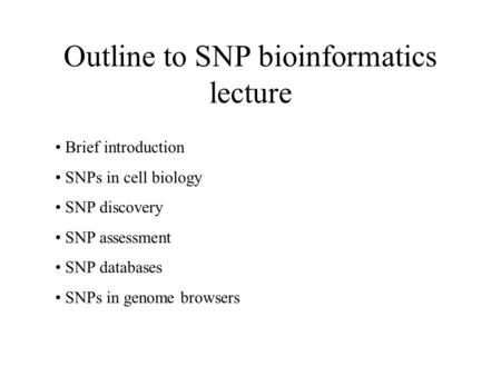 Outline to SNP bioinformatics lecture