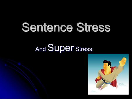 Sentence Stress And Super Stress. Word Stress & Sentence Stress Guarantee However understand Can you see? Is he clever? I'm in the band. Notice the similarity.