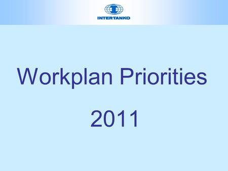 Workplan Priorities 2011. INTERTANKO Mission Provide Leadership to the Tanker Industry in serving the World with safe, environmentally sound and efficient.