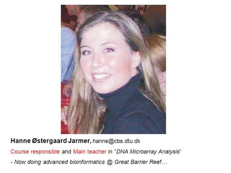 "Hanne Østergaard Jarmer, Course responsible and Main teacher in ""DNA Microarray Analysis"" - Now doing advanced Great."