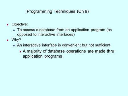 Objective: To access a database from an application program (as opposed to interactive interfaces) Why? An interactive interface is convenient but not.