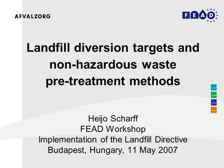 Landfill diversion targets and non-hazardous waste pre-treatment methods Heijo Scharff FEAD Workshop Implementation of the Landfill Directive Budapest,