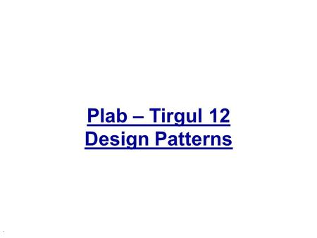 Plab – Tirgul 12 Design Patterns