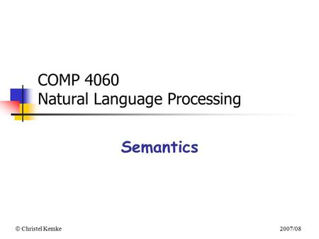  Christel Kemke 2007/08 COMP 4060 Natural Language Processing Semantics.