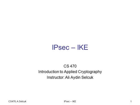 IPsec – IKE CS 470 Introduction to Applied Cryptography