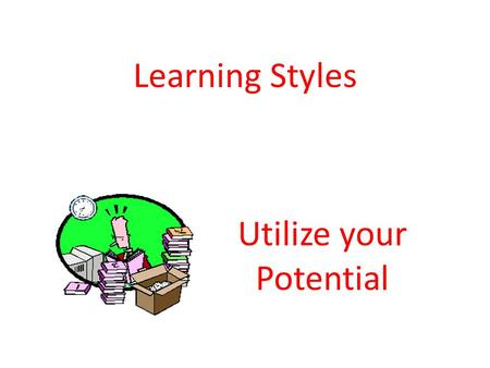 Learning Styles Utilize your Potential. What are learning styles?