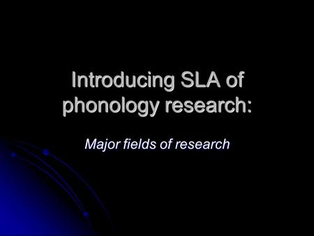 Introducing SLA of phonology research: Major fields of research.