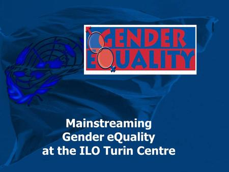 Mainstreaming Gender eQuality at the ILO Turin Centre.