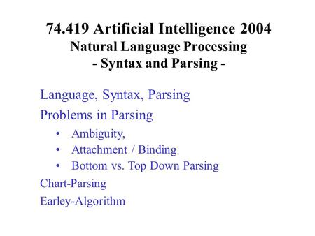 74.419 Artificial Intelligence 2004 Natural Language Processing - Syntax and Parsing - Language, Syntax, Parsing Problems in Parsing Ambiguity, Attachment.
