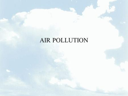 AIR POLLUTION. ATMOSPHERIC CHEMICAL TRANSPORT MODELS Why models? incomplete information (knowledge) spatial inference = prediction temporal inference.