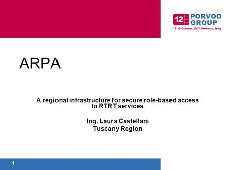 1 ARPA A regional infrastructure for secure role-based access to RTRT services Ing. Laura Castellani Tuscany Region.