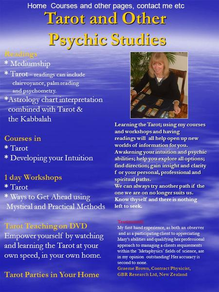 Tarot and Other Psychic Studies Home Courses and other pages, contact me etc Readings * Mediumship * Tarot - readings can include clairvoyance, palm reading.
