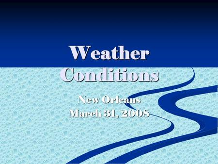 Weather Conditions New Orleans March 31, 2008. Current Conditions  Temperature-74°  Humidity-72%  Wind-From East, Southeast 17mph to 26mph gusts 