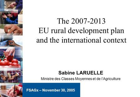 The 2007-2013 EU rural development plan and the international context Sabine LARUELLE Ministre des Classes Moyennes et de l'Agriculture FSAGx – November.